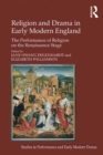Religion and Drama in Early Modern England : The Performance of Religion on the Renaissance Stage - eBook