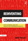 Reinventing Communication : How to Design, Lead and Manage High Performing Projects - eBook