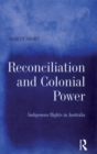 Reconciliation and Colonial Power : Indigenous Rights in Australia - eBook