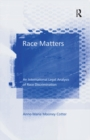 Race Matters : An International Legal Analysis of Race Discrimination - eBook