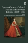Queens Consort, Cultural Transfer and European Politics, c.1500-1800 - eBook