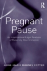 Pregnant Pause : An International Legal Analysis of Maternity Discrimination - eBook