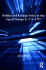 Politics and Foreign Policy in the Age of George I, 1714-1727 - eBook
