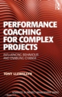 Performance Coaching for Complex Projects : Influencing Behaviour and Enabling Change - eBook