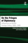 On the Fringes of Diplomacy : Influences on British Foreign Policy, 1800-1945 - eBook