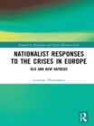 Nationalist Responses to the Crises in Europe : Old and New Hatreds - eBook