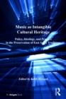 Music as Intangible Cultural Heritage : Policy, Ideology, and Practice in the Preservation of East Asian Traditions - eBook