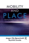 Mobility and Place : Enacting Northern European Peripheries - eBook