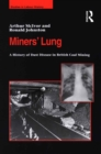 Miners' Lung : A History of Dust Disease in British Coal Mining - eBook
