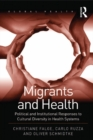 Migrants and Health : Political and Institutional Responses to Cultural Diversity in Health Systems - eBook