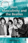 Men, Masculinity and the Beatles - eBook