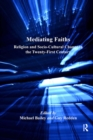 Mediating Faiths : Religion and Socio-Cultural Change in the Twenty-First Century - eBook