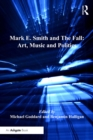 Mark E. Smith and The Fall: Art, Music and Politics - eBook