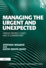 Managing the Urgent and Unexpected : Twelve Project Cases and a Commentary - eBook