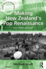Making New Zealand's Pop Renaissance : State, Markets, Musicians - eBook