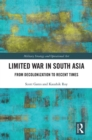 Limited War in South Asia : From Decolonization to Recent Times - eBook