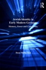 Jewish Identity in Early Modern Germany : Memory, Power and Community - eBook