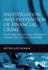 Investigation and Prevention of Financial Crime : Knowledge Management, Intelligence Strategy and Executive Leadership - eBook