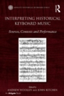Interpreting Historical Keyboard Music : Sources, Contexts and Performance - eBook