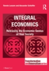 Integral Economics : Releasing the Economic Genius of Your Society - eBook