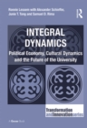 Integral Dynamics : Political Economy, Cultural Dynamics and the Future of the University - eBook