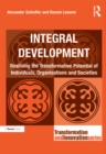 Integral Development : Realising the Transformative Potential of Individuals, Organisations and Societies - eBook