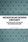 Inochentism and Orthodox Christianity : Religious Dissent in the Russian and Romanian Borderlands - eBook