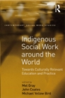 Indigenous Social Work around the World : Towards Culturally Relevant Education and Practice - eBook