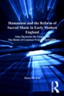 Humanism and the Reform of Sacred Music in Early Modern England : John Merbecke the Orator and The Booke of Common Praier Noted (1550) - eBook
