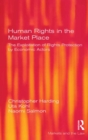 Human Rights in the Market Place : The Exploitation of Rights Protection by Economic Actors - eBook