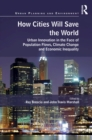 How Cities Will Save the World : Urban Innovation in the Face of Population Flows, Climate Change and Economic Inequality - eBook