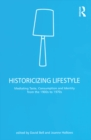 Historicizing Lifestyle : Mediating Taste, Consumption and Identity from the 1900s to 1970s - eBook
