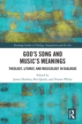 God's Song and Music's Meanings : Theology, Liturgy, and Musicology in Dialogue - eBook