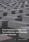 From Formalism to Weak Form: The Architecture and Philosophy of Peter Eisenman - eBook