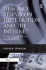 Film and Television Distribution and the Internet : A Legal Guide for the Media Industry - eBook