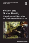 Fiction and Social Reality : Literature and Narrative as Sociological Resources - eBook