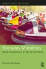 Everyday Moralities : Doing it Ourselves in an Age of Uncertainty - eBook