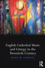 English Cathedral Music and Liturgy in the Twentieth Century - eBook