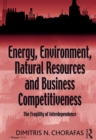 Energy, Environment, Natural Resources and Business Competitiveness : The Fragility of Interdependence - eBook