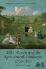 Elite Women and the Agricultural Landscape, 1700-1830 - eBook