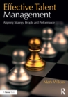 Effective Talent Management : Aligning Strategy, People and Performance - eBook