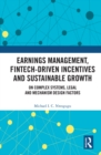 Earnings Management, Fintech-Driven Incentives and Sustainable Growth : On Complex Systems, Legal and Mechanism Design Factors - eBook