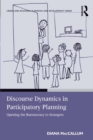 Discourse Dynamics in Participatory Planning : Opening the Bureaucracy to Strangers - eBook