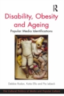 Disability, Obesity and Ageing : Popular Media Identifications - eBook