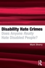 Disability Hate Crimes : Does Anyone Really Hate Disabled People? - eBook