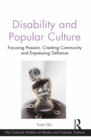 Disability and Popular Culture : Focusing Passion, Creating Community and Expressing Defiance - eBook