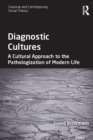 Diagnostic Cultures : A Cultural Approach to the Pathologization of Modern Life - eBook