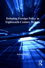Debating Foreign Policy in Eighteenth-Century Britain - eBook