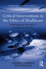 Critical Interventions in the Ethics of Healthcare : Challenging the Principle of Autonomy in Bioethics - eBook