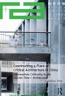Constructing a Place of Critical Architecture in China : Intermediate Criticality in the Journal Time + Architecture - eBook